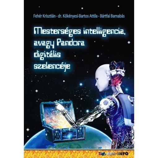 Fehér Krisztián - Mesterséges intelligencia avagy Pandora digitális szelencéje (új példány)