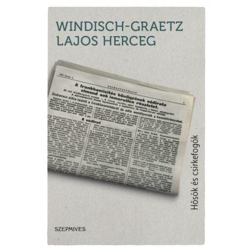 Windisch-Graetz Lajos - Hősök és csirkefogók (új példány)