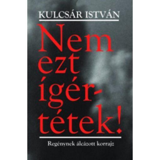Kulcsár István-Nem ezt ígértétek! - Regénynek álcázott korrajz (új példány)
