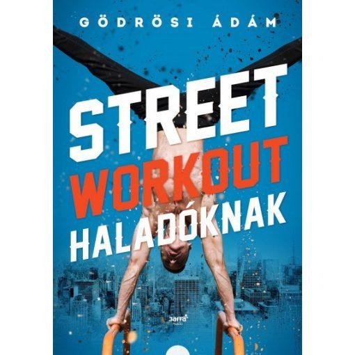 Gödrösi Ádám - Street workout haladóknak (új példány)