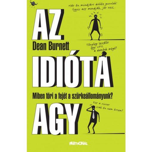 Dean Burnett - Az idióta agy (új példány)