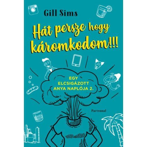 Gill Sims - Hát persze hogy káromkodom!!! (új példány)