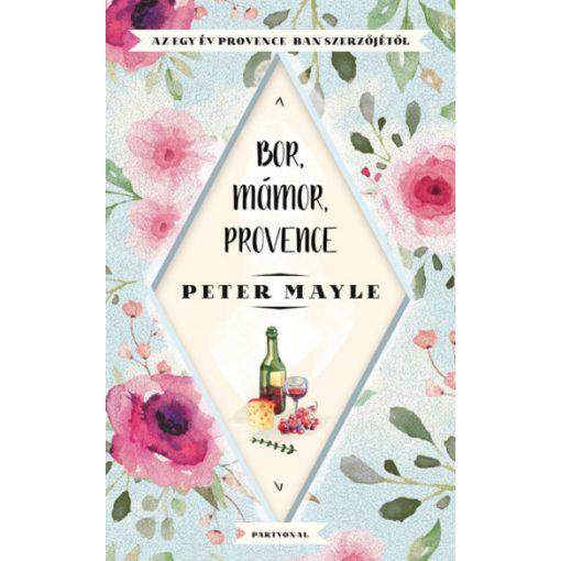 Peter Mayle - Bor, mámor, Provence (új példány)