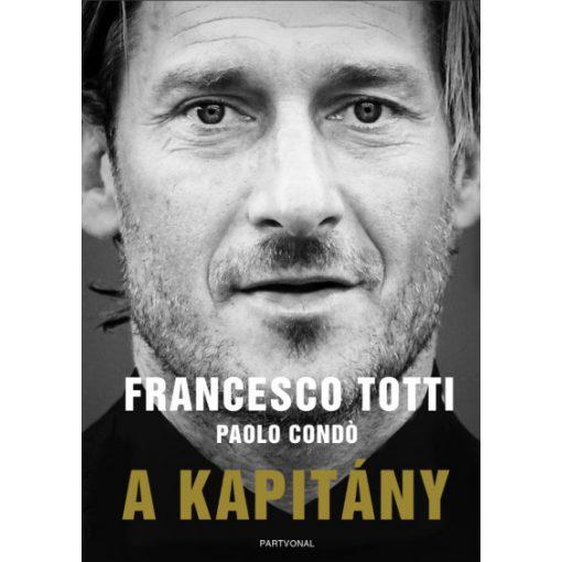 Paolo Condó és Francesco Totti - A kapitány (új példány)