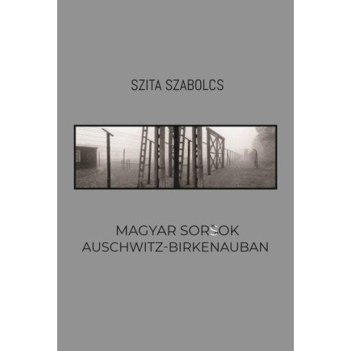 Szita Szabolcs - Magyar sorsok Auschwitz-Birkenauban (új példány)