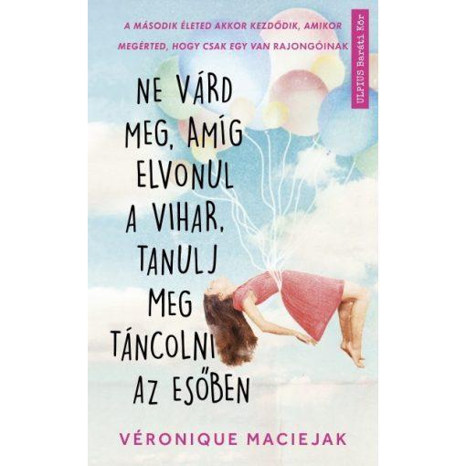 Véronique Maciejak - Ne várd meg, amíg elvonul a vihar, tanulj meg táncolni az esőben (új példány)