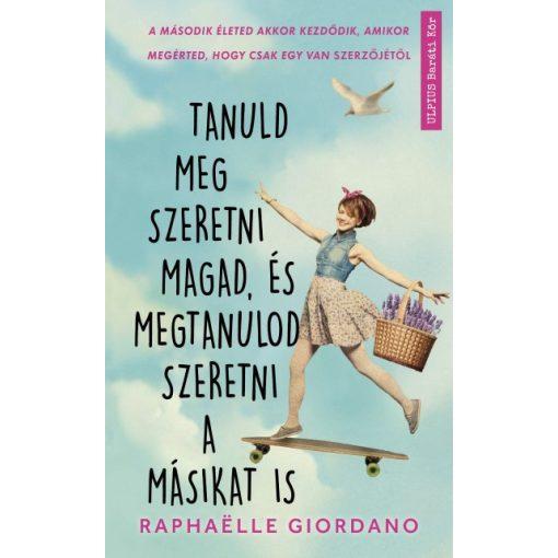 Raphaelle Giordano - Tanuld meg szeretni magad, és megtanulod szeretni a másikat is (új példány)