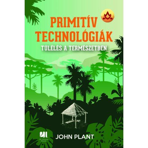 John Plant - Primitív technológiák - Túlélés a természetben (új példány)