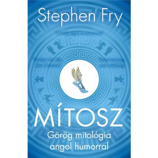 Stephen Fry - Mítosz - Görög mitológia angol humorral (új példány)