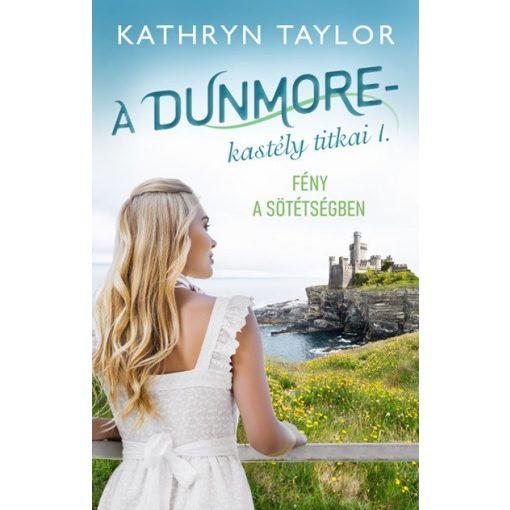 Kathryn Taylor-Fény a sötétségben-A Dunmore-kastély titkai I. (új példány)
