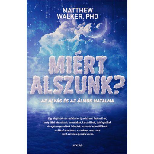 Matthew Walker - Miért alszunk? (új példány)