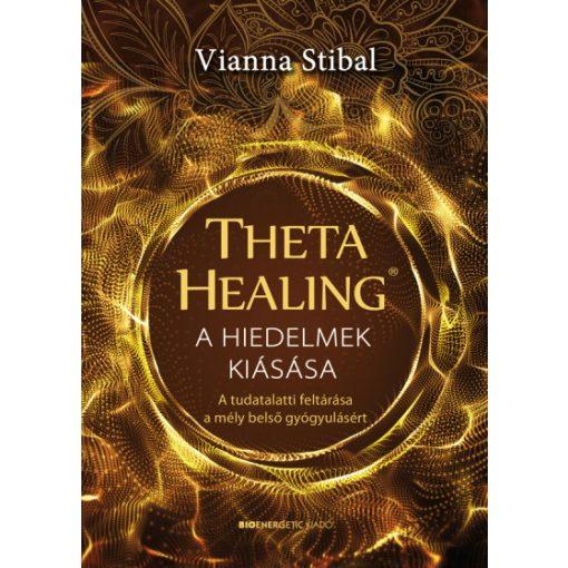 Vianna Stibal - ThetaHealing - A hiedelmek kiásása (új példány)