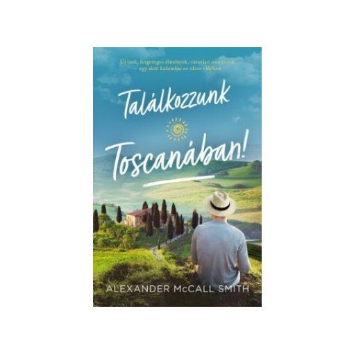 Alexander Mccall Smith - Találkozzunk Toscanában! (új példány)