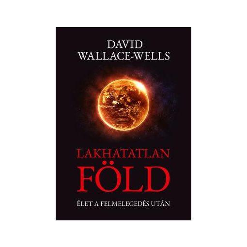 David Wallace-Wells-Lakhatatlan Föld - Élet a felmelegedés után (új példány)