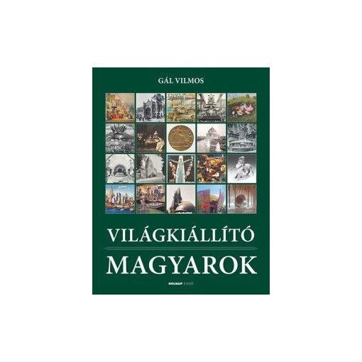 Gál Vilmos - Világkiállító Magyarok (új példány)