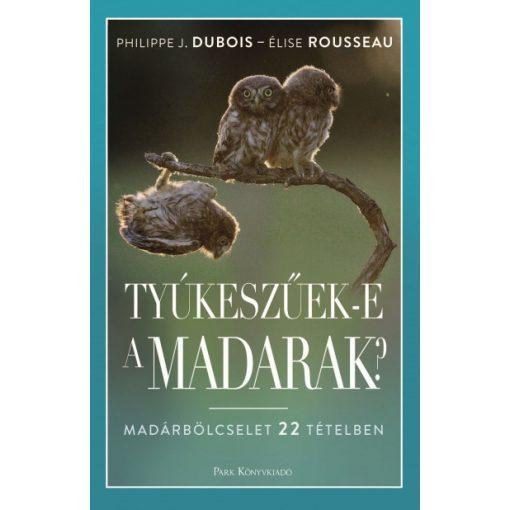 Philippe J. Dubois és Élise Rousseau - Tyúkeszűek-e a madarak? (új példány)
