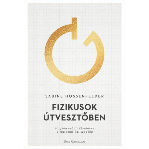 Sabine Hossenfelder - Fizikusok útvesztőben (új példány)