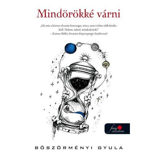 Böszörményi Gyula- Mindörökké várni (új példány)