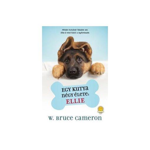 W. Bruce Cameron-Egy kutya négy élete: Ellie  (új példány)