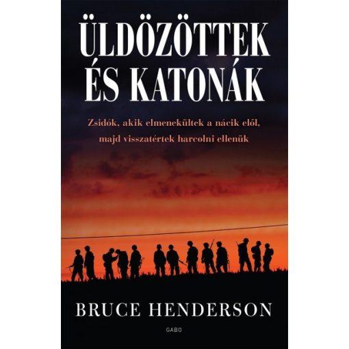 Bruce Henderson - Üldözöttek és katonák (új példány)