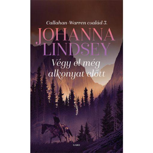 Johanna Lindsey - Végy el még alkonyat előtt - Callahan-Warren család 3. (új példány)