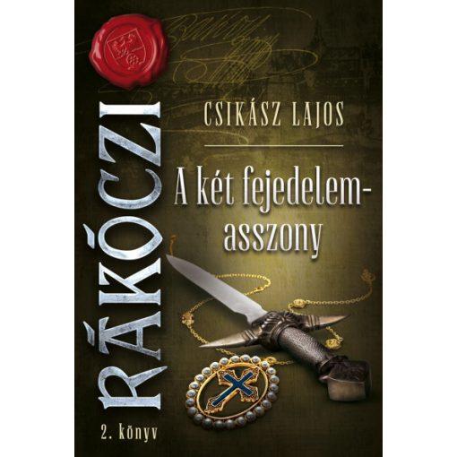 Csikász Lajos - Rákóczi 2. - A két fejedelemasszony (új példány)