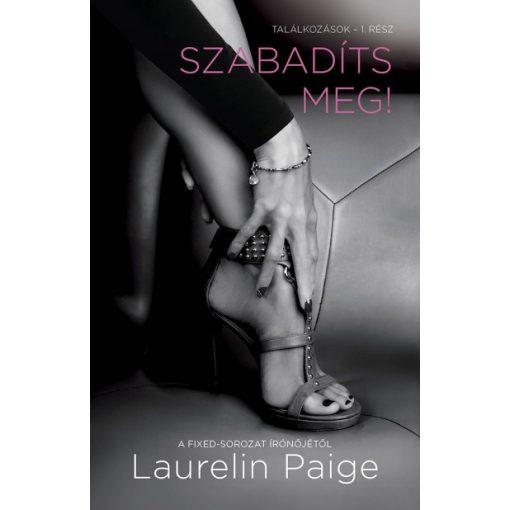 Laurelin Paige - Szabadíts meg! - Találkozások - 1. (új példány)
