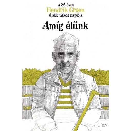 Hendrik Groen-Amíg élünk - A 85 éves Hendrik Groen újabb titkos naplója (új példány)