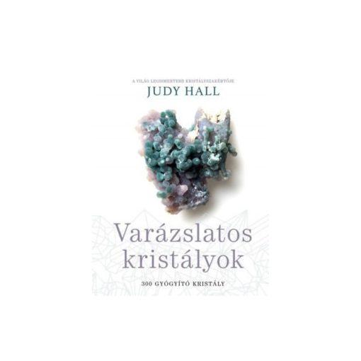 Judy Hall-Varázslatos kristályok - 300 gyógyító kristály (új példány)