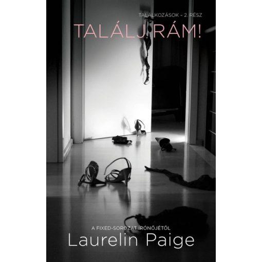 Laurelin Paige - Találj rám! - Találkozások - 2. (új példány)