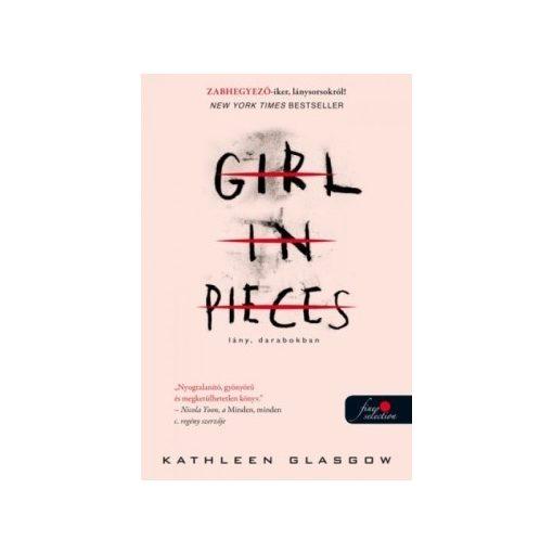 Kathleen Glasgow - Girl in pieces / Lány darabokban (új példány)