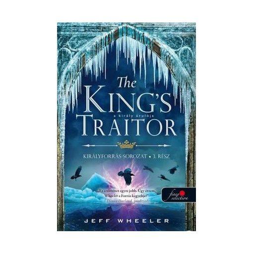Jeff Wheeler - The King's Traitor - A király árulója - Királyforrás 3. (új példány)