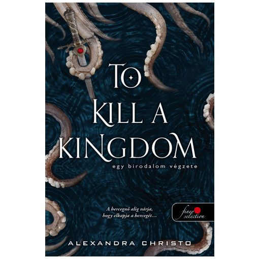 Alexandra Christo - To Kill a Kingdom - Egy birodalom végzete (új pédány)