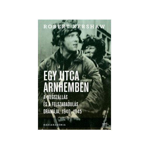 Robert Kershaw-Egy utca Arnhemben (új példány)