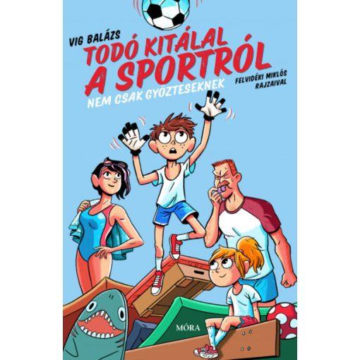 Vig Balázs - Todó kitálal a sportról - Nem csak győzteseknek (új példány)