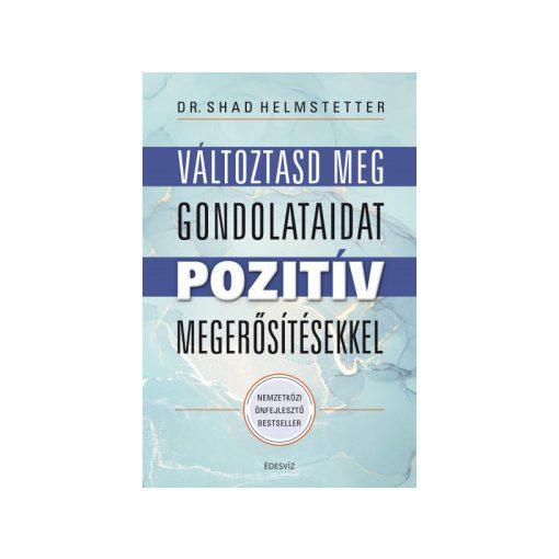 Dr. Shad Helmstetter-Változtasd meg a gondolataidat pozitív megerősítésekkel (új példány)
