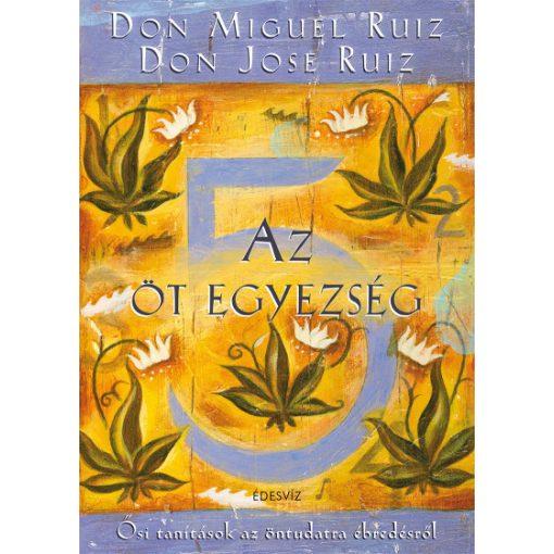 Don Jose Ruiz és Don Miguel Ruiz - Az öt egyezség (új példány)