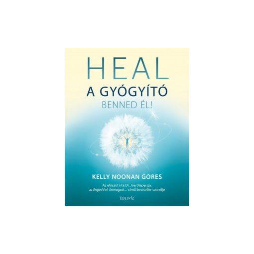 Kelly Noonan Gores - Heal - A gyógító benned él! (új példány)