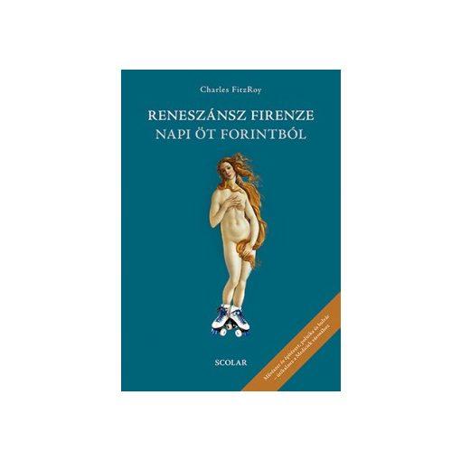 Charles Fitzroy - Reneszánsz Firenze napi öt forintból (új példány)