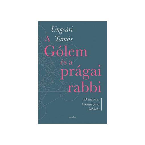 Ungvári Tamás - A Gólem és a prágai rabbi (új példány)