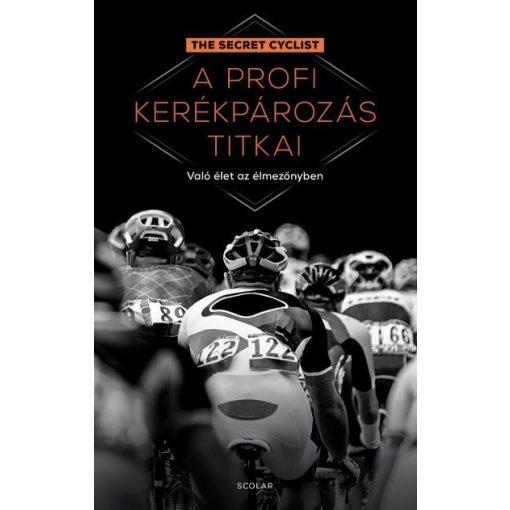 The Secret Cyclist - A profi kerékpározás titkai - Való élet az élmezőnyben (új példány)