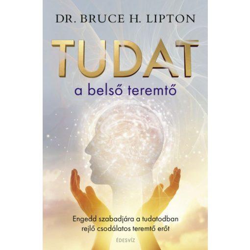 Bruce Lipton - Tudat a belső teremtő (új példány)